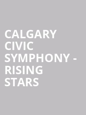 Calgary Civic Symphony - Rising Stars at Jack Singer Concert Hall