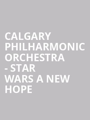 Calgary Philharmonic Orchestra - Star Wars A New Hope at Southern Alberta Jubilee Auditorium