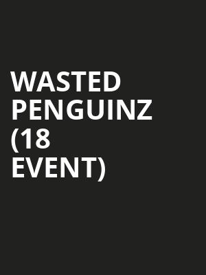 Wasted Penguinz (18+ Event) at Flames Central
